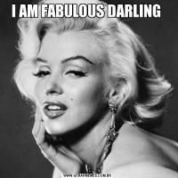 I AM FABULOUS DARLING