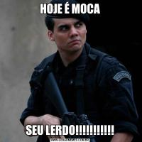 HOJE É MOCASEU LERDO!!!!!!!!!!!
