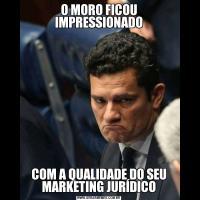 O MORO FICOU IMPRESSIONADOCOM A QUALIDADE DO SEU MARKETING JURÍDICO
