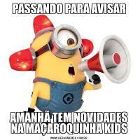 PASSANDO PARA AVISARAMANHÃ TEM NOVIDADES NA MAÇAROQUINHA KIDS