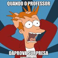 QUANDO O PROFESSORDÁPROVA SURPRESA