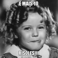 E MAIS 10RISOLES!!!