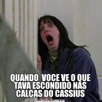 QUANDO  VOCE VE O QUE TAVA ESCONDIDO NAS CALÇAS DO CASSIUS