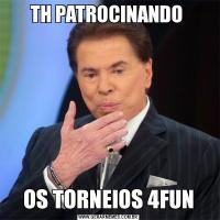 TH PATROCINANDO OS TORNEIOS 4FUN