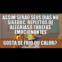 ASSIM SERÃO SEUS DIAS NO SIGEDUC, REPLETOS DE ALEGRIAS E TAREFAS EMOCIONANTESGOSTA DE FRIO OU CALOR?