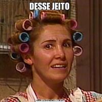 DESSE JEITO