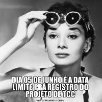 DIA 05 DE JUNHO É A DATA LIMITE PRA REGISTRO DO PROJETO DE TCC