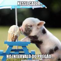 NESSE CALOR...NO INTERVALO DO PREGÃO...