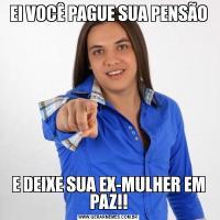 EI VOCÊ PAGUE SUA PENSÃOE DEIXE SUA EX-MULHER EM PAZ!!