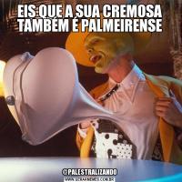 EIS QUE A SUA CREMOSA TAMBÉM É PALMEIRENSE@PALESTRALIZANDO