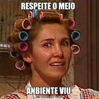 RESPEITE O MEIO ANBIENTE VIU