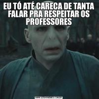 EU TÓ ATÉ CARECA DE TANTA FALAR PRA RESPEITAR OS PROFESSORES