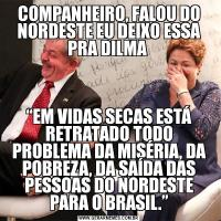 """COMPANHEIRO, FALOU DO NORDESTE EU DEIXO ESSA PRA DILMA """"EM VIDAS SECAS ESTÁ RETRATADO TODO PROBLEMA DA MISÉRIA, DA POBREZA, DA SAÍDA DAS PESSOAS DO NORDESTE PARA O BRASIL."""""""