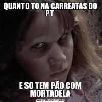 QUANTO TO NA CARREATAS DO PT E SO TEM PÃO COM MORTADELA
