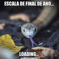 ESCALA DE FINAL DE ANO...LOADING...