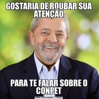 GOSTARIA DE ROUBAR SUA ATENÇÃOPARA TE FALAR SOBRE O CONPET