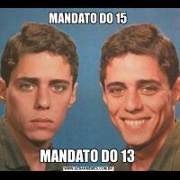 MANDATO DO 15 MANDATO DO 13