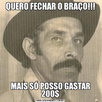 QUERO FECHAR O BRAÇO!!!MAIS SÓ POSSO GASTAR 200$