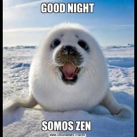 GOOD NIGHTSOMOS ZEN