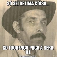 SÓ SEI DE UMA COISA...SD LOURENÇO PAGA A BERA HJ.