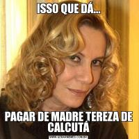 ISSO QUE DÁ...PAGAR DE MADRE TEREZA DE CALCUTÁ