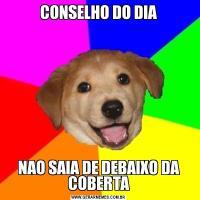 CONSELHO DO DIANAO SAIA DE DEBAIXO DA COBERTA