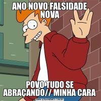 ANO NOVO FALSIDADE NOVAPOVO TUDO SE ABRAÇANDO// MINHA CARA
