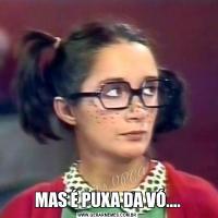 MAS É PUXA DA VÓ....
