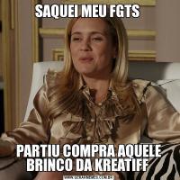 SAQUEI MEU FGTS PARTIU COMPRA AQUELE BRINCO DA KREATIFF