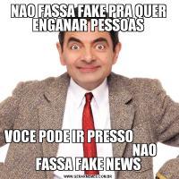 NAO FASSA FAKE PRA QUER ENGANAR PESSOASVOCE PODE IR PRESSO                                                         NAO FASSA FAKE NEWS