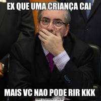 EX QUE UMA CRIANÇA CAI MAIS VC NAO PODE RIR KKK