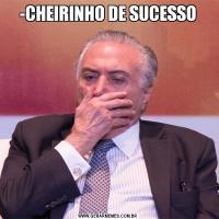-CHEIRINHO DE SUCESSO