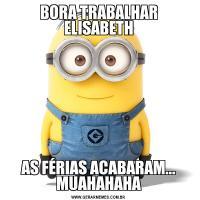 BORA TRABALHAR ELISABETHAS FÉRIAS ACABARAM... MUAHAHAHA