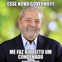 ESSE NOVO GOVERNO!!!ME FAZ RIR FEITO UM CONDENADO