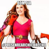 BOM DIA#PRESENREARCHICBRECHO