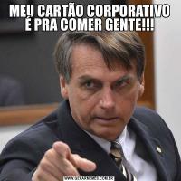 MEU CARTÃO CORPORATIVO É PRA COMER GENTE!!!
