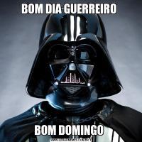 BOM DIA GUERREIRO BOM DOMINGO