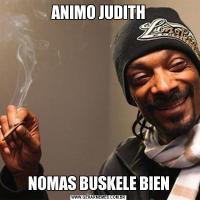 ANIMO JUDITHNOMAS BUSKELE BIEN