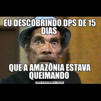 EU DESCOBRINDO DPS DE 15 DIAS QUE A AMAZÔNIA ESTAVA QUEIMANDO