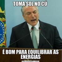 TOMA SOL NO CÚ É BOM PARA EQUILIBRAR AS ENERGIAS