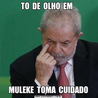 TO  DE  OLHO  EM  MULEKE  TOMA  CUIDADO