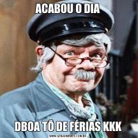 ACABOU O DIADBOA TÔ DE FÉRIAS KKK