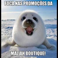FOCA NAS PROMOÇÕES DAMALIAH BOUTIQUE!