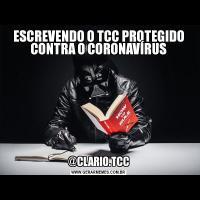ESCREVENDO O TCC PROTEGIDO CONTRA O CORONAVÍRUS@CLARIO.TCC
