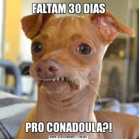 FALTAM 30 DIASPRO CONADOULA?!