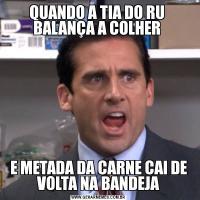 QUANDO A TIA DO RU  BALANÇA A COLHER E METADA DA CARNE CAI DE VOLTA NA BANDEJA