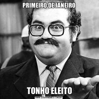 PRIMEIRO DE JANEIRO TONHO ELEITO
