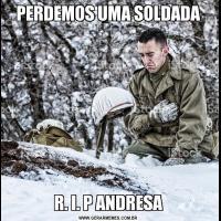 PERDEMOS UMA SOLDADAR. I. P ANDRESA