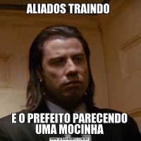 ALIADOS TRAINDO E O PREFEITO PARECENDO UMA MOCINHA