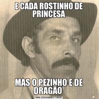 E CADA ROSTINHO DE PRINCESAMAS O PEZINHO E DE DRAGÃO